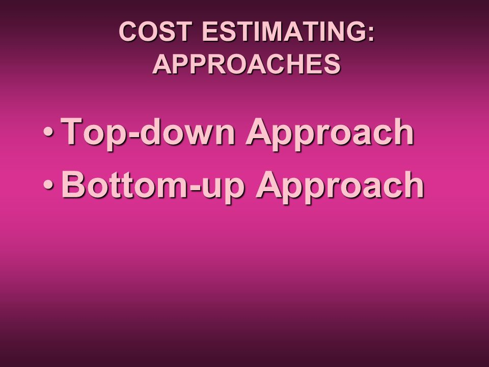COST ESTIMATING: APPROACHES