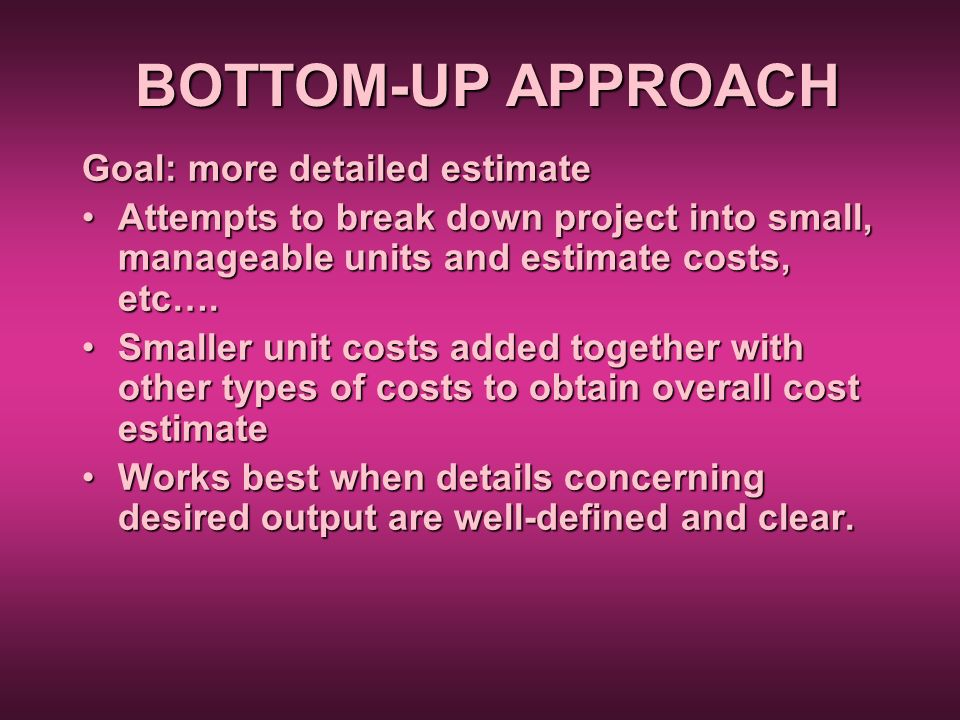 BOTTOM-UP APPROACH Goal: more detailed estimate