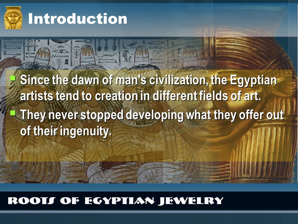 Introduction Since the dawn of man s civilization, the Egyptian artists tend to creation in different fields of art.