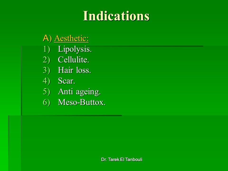 Indications A) Aesthetic: Lipolysis. Cellulite. Hair loss. Scar.