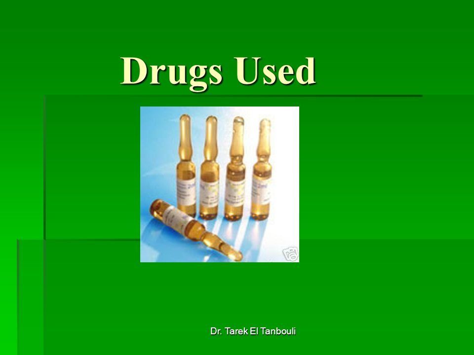 Drugs Used Dr. Tarek El Tanbouli
