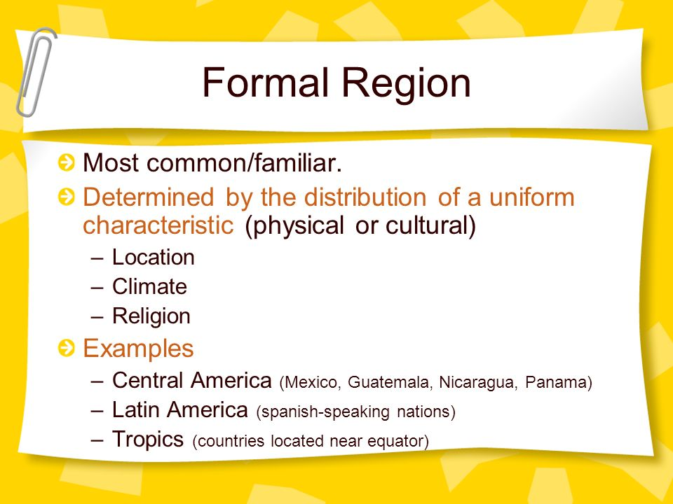 Formal Region Most common/familiar.
