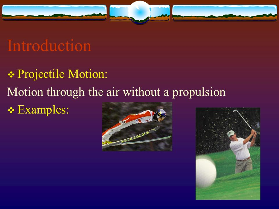 Introduction Projectile Motion: