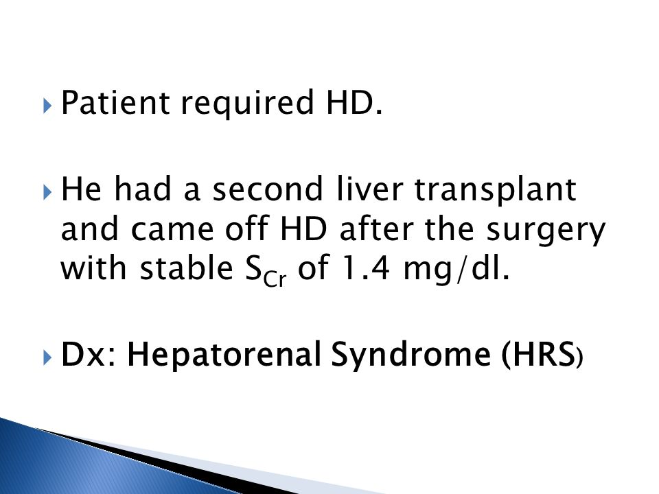 Patient required HD. He had a second liver transplant and came off HD after the surgery with stable SCr of 1.4 mg/dl.