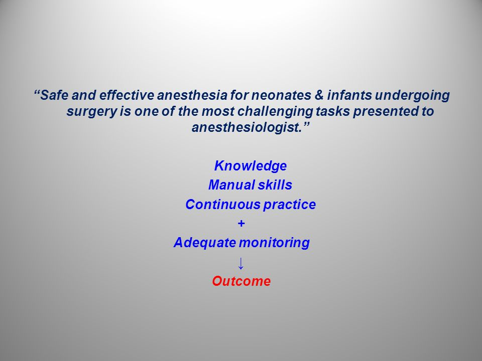 Safe and effective anesthesia for neonates & infants undergoing surgery is one of the most challenging tasks presented to anesthesiologist.