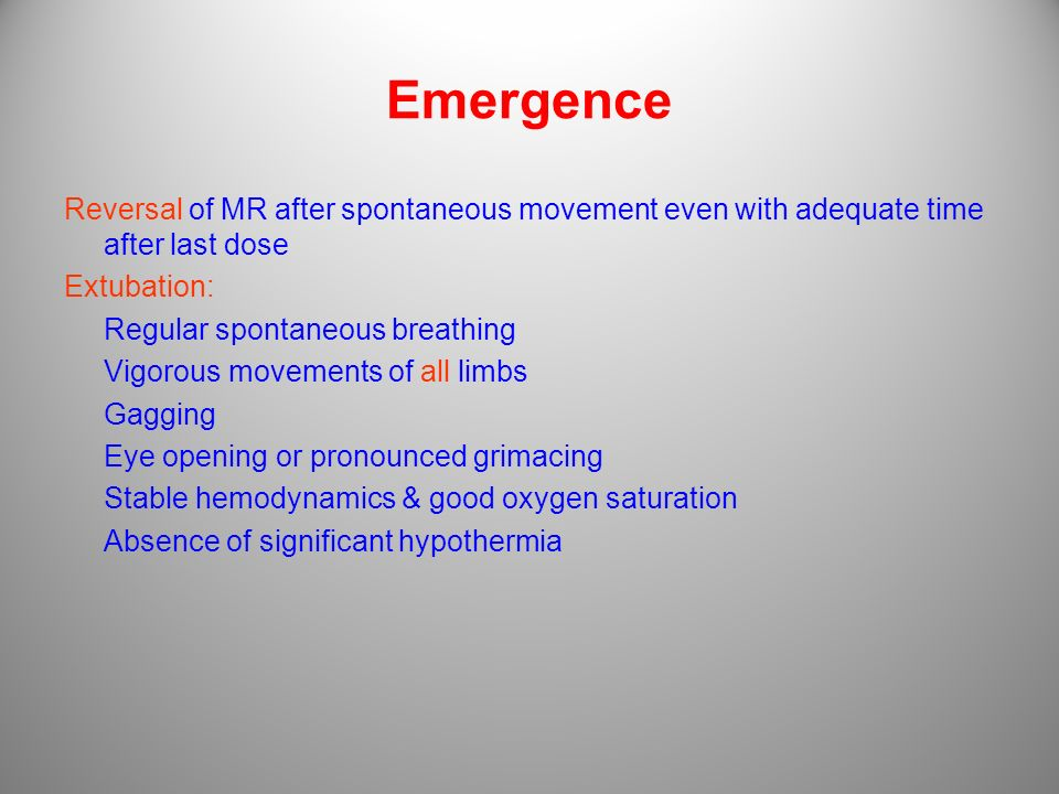 Emergence Reversal of MR after spontaneous movement even with adequate time after last dose. Extubation: