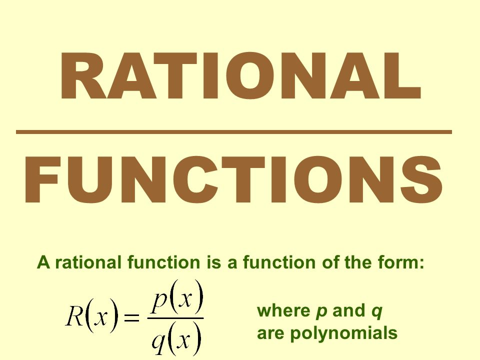 RATIONAL FUNCTIONS A rational function is a function of the form: