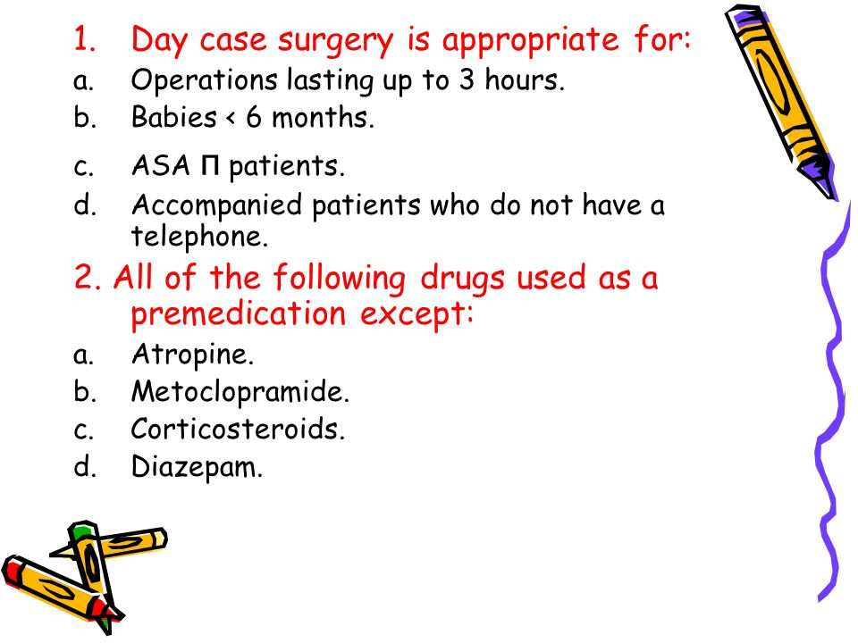 Day case surgery is appropriate for: