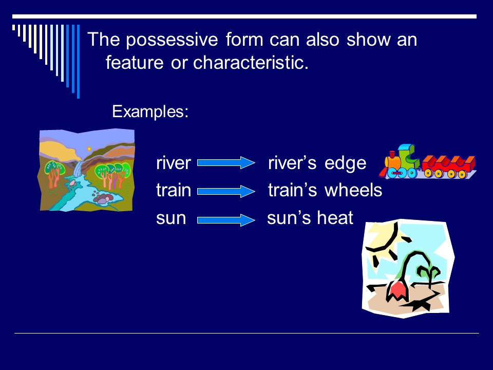 The possessive form can also show an feature or characteristic.