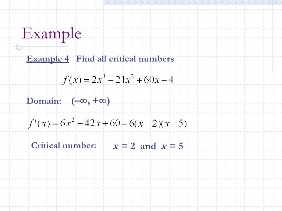 Example (–, +) x = 2 and x = 5 Example 4 Find all critical numbers