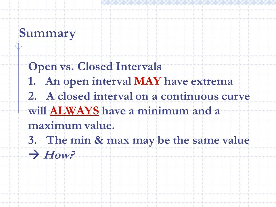 Summary Open vs. Closed Intervals 1. An open interval MAY have extrema