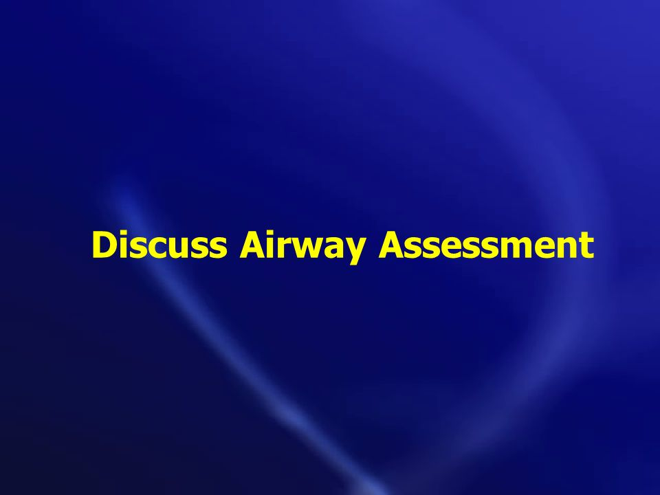 Discuss Airway Assessment
