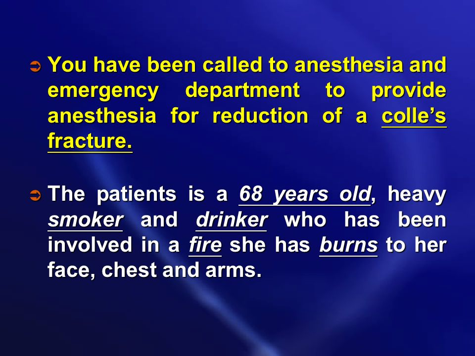 You have been called to anesthesia and emergency department to provide anesthesia for reduction of a colle's fracture.
