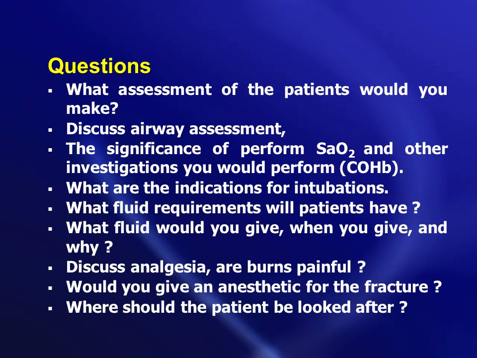 Questions What assessment of the patients would you make