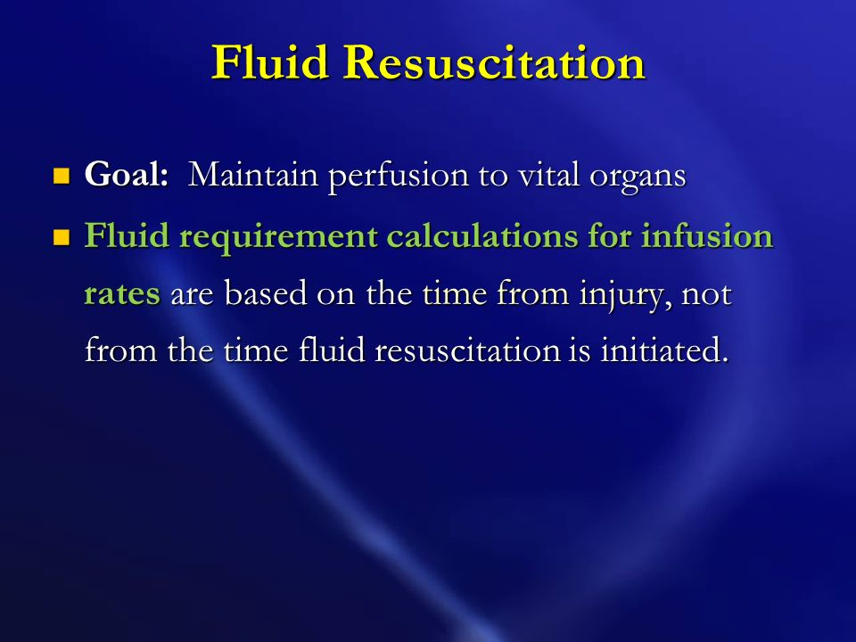 Fluid Resuscitation Goal: Maintain perfusion to vital organs