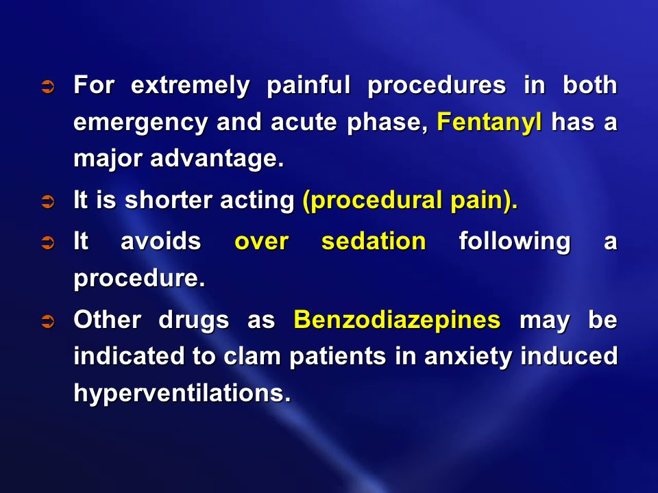 For extremely painful procedures in both emergency and acute phase, Fentanyl has a major advantage.