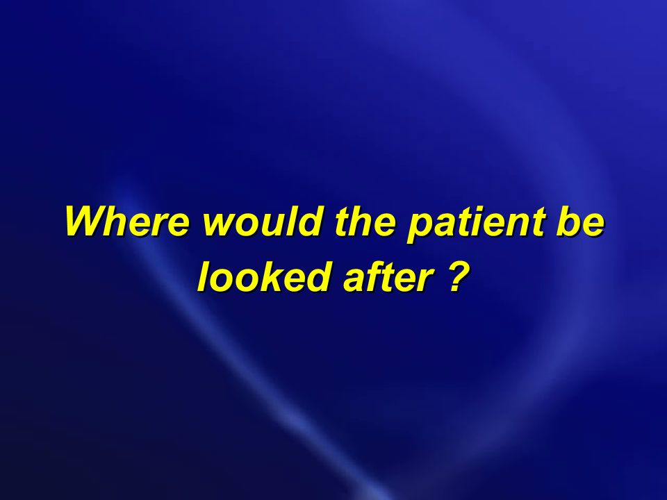 Where would the patient be looked after
