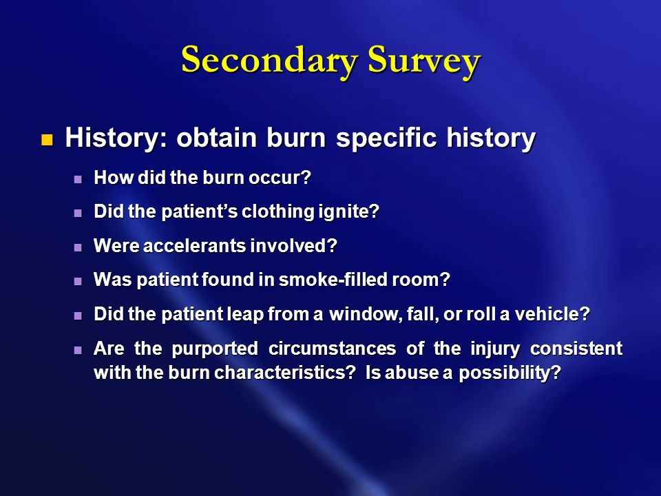 Secondary Survey History: obtain burn specific history
