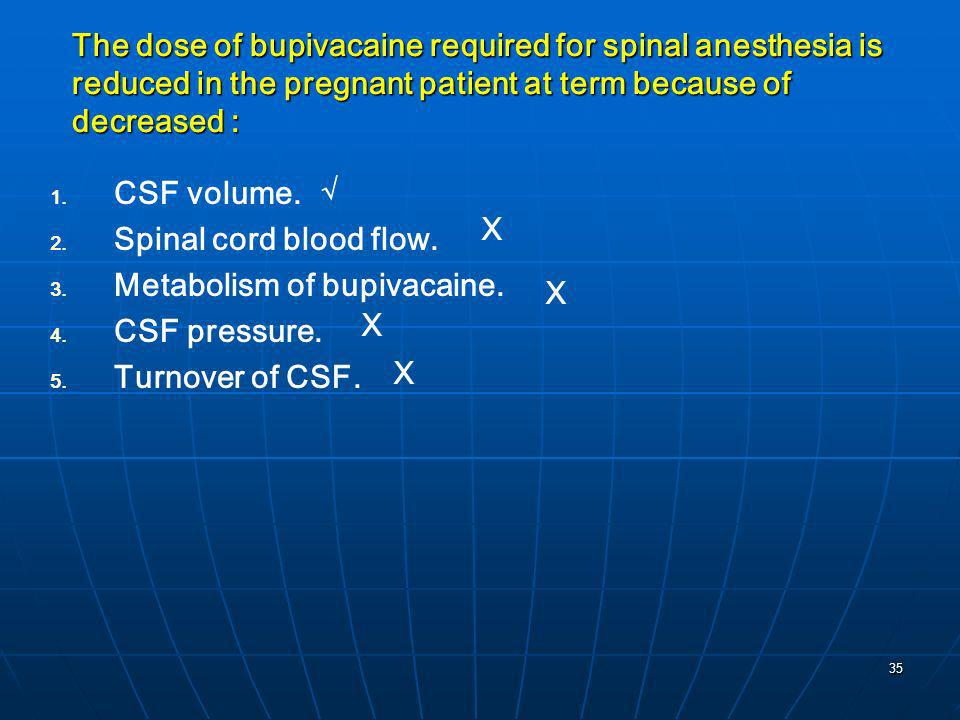 The dose of bupivacaine required for spinal anesthesia is reduced in the pregnant patient at term because of decreased :