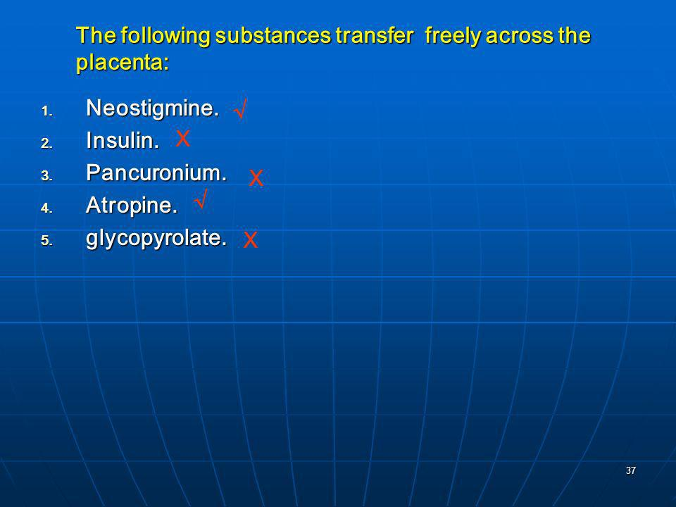The following substances transfer freely across the placenta: