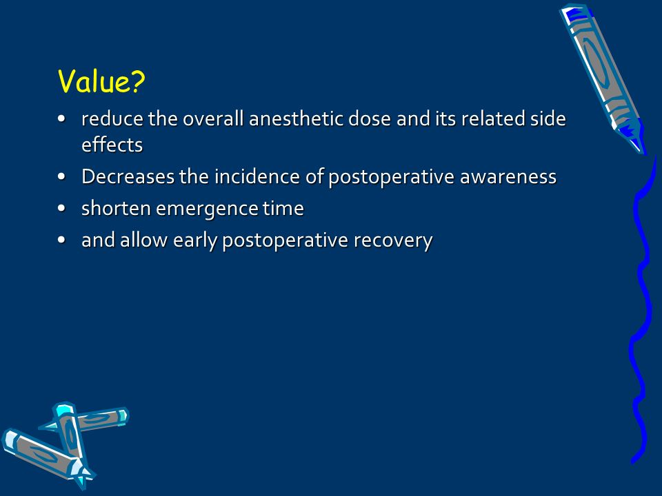 Value reduce the overall anesthetic dose and its related side effects