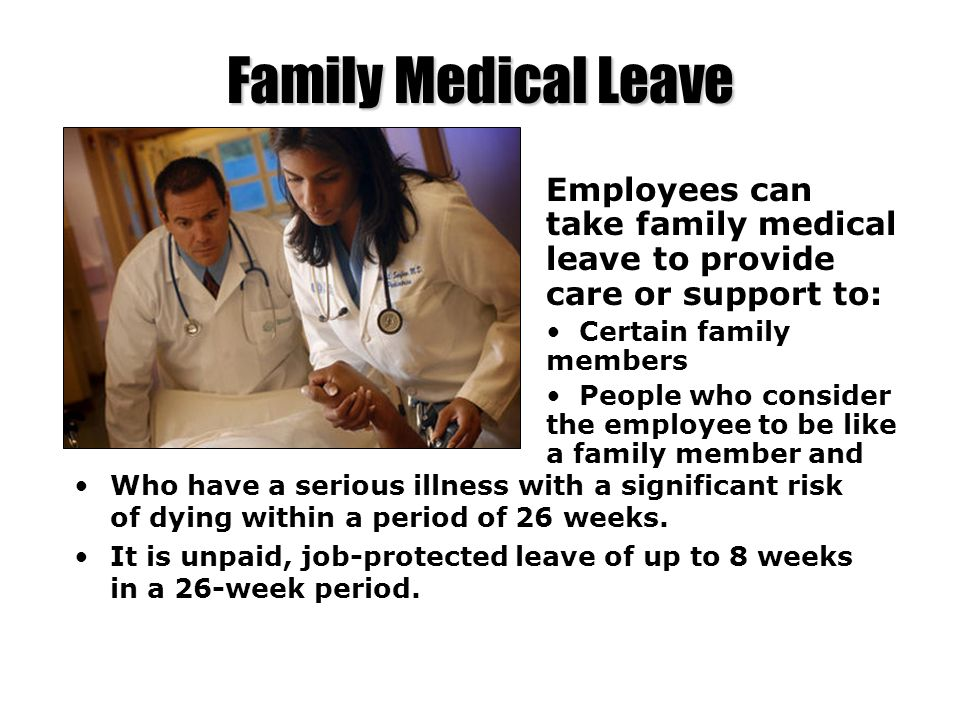 Family Medical Leave Employees can take family medical leave to provide care or support to: Certain family members.