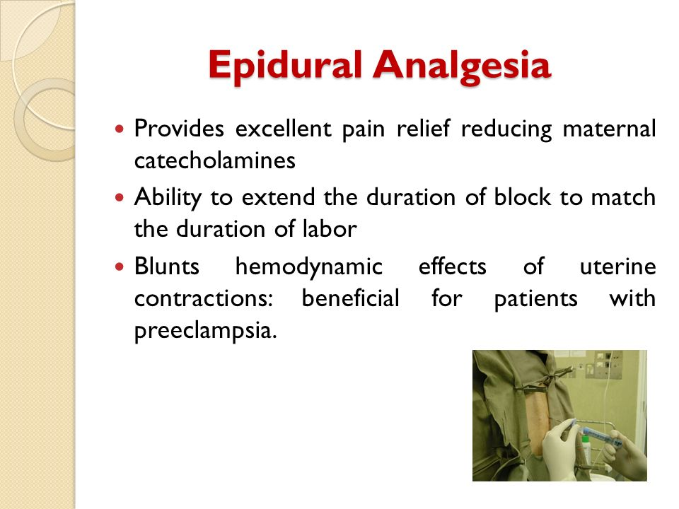 Epidural Analgesia Provides excellent pain relief reducing maternal catecholamines.