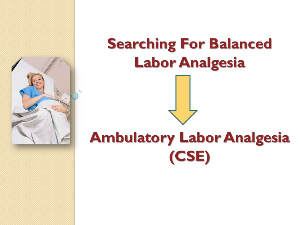 Searching For Balanced Labor Analgesia Ambulatory Labor Analgesia (CSE)
