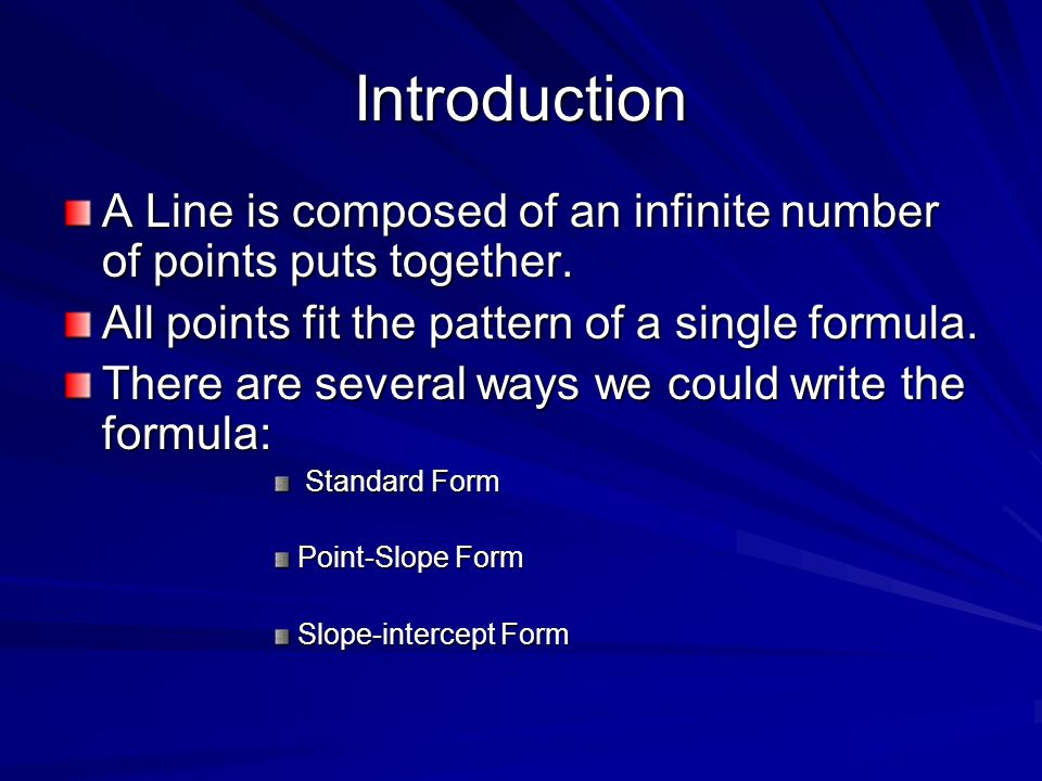 Introduction A Line is composed of an infinite number of points puts together. All points fit the pattern of a single formula.