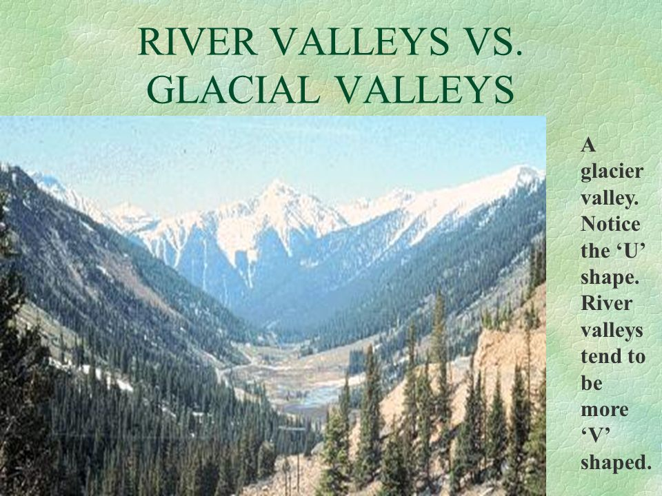 RIVER VALLEYS VS. GLACIAL VALLEYS