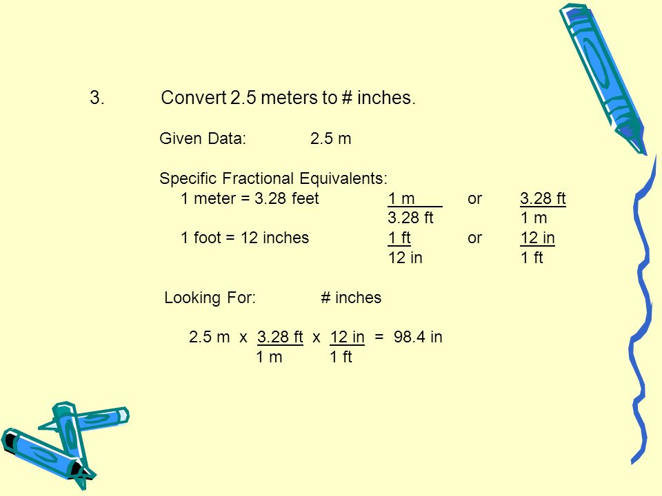 3. Convert 2.5 meters to # inches.