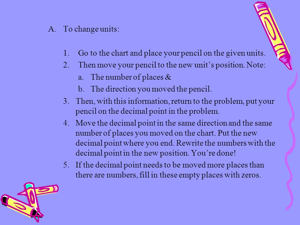 To change units: 1. Go to the chart and place your pencil on the given units. 2. Then move your pencil to the new unit's position. Note: