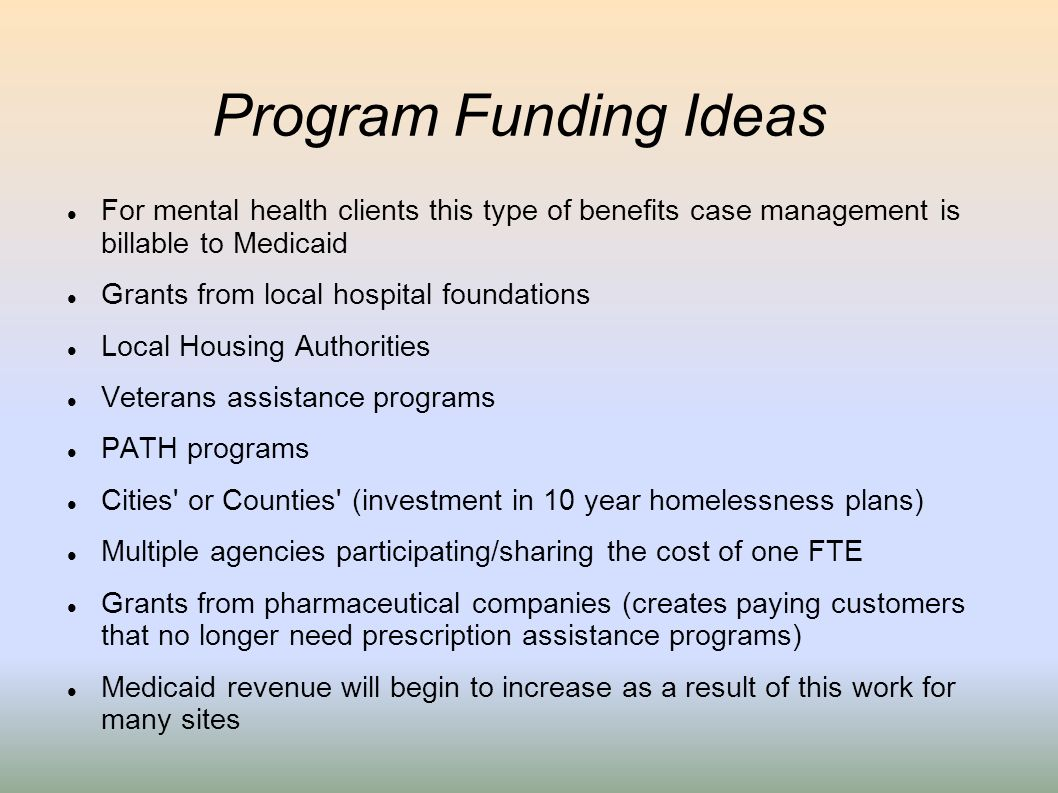 Program Funding Ideas For mental health clients this type of benefits case management is billable to Medicaid.