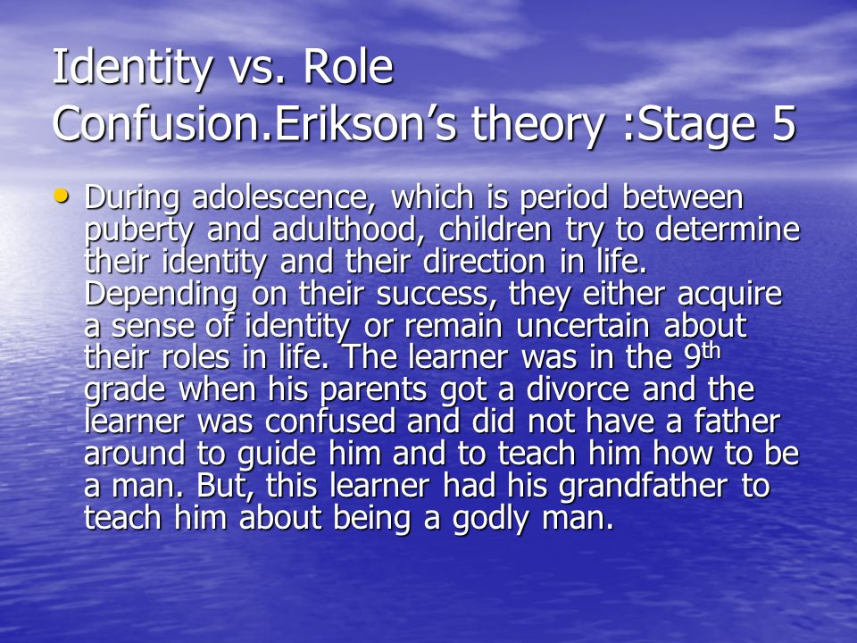 Identity vs. Role Confusion.Erikson's theory :Stage 5