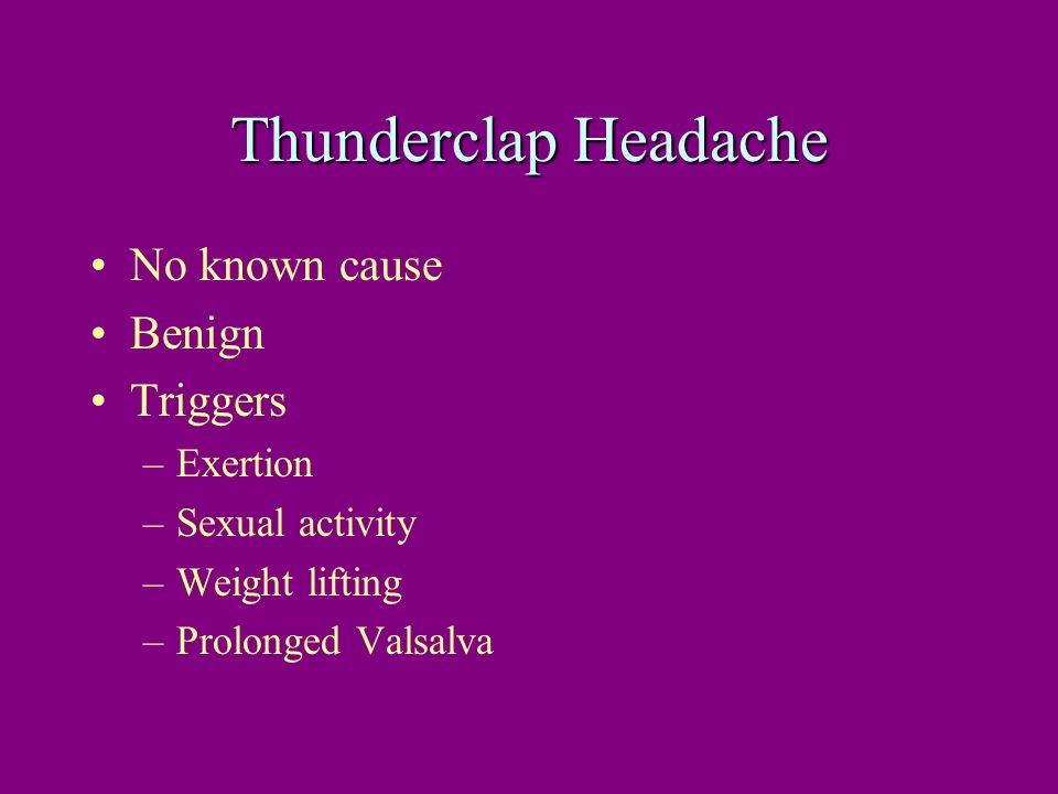Thunderclap Headache No known cause Benign Triggers Exertion