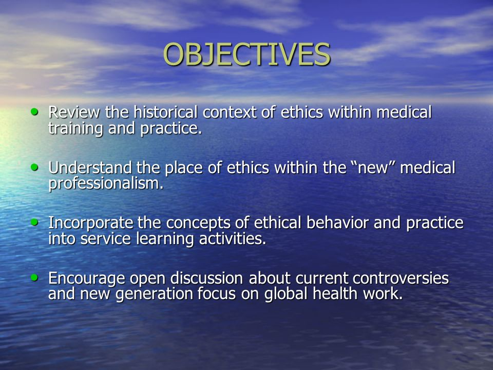 OBJECTIVES Review the historical context of ethics within medical training and practice.