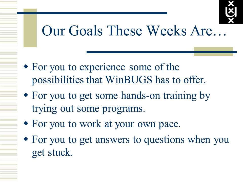 Our Goals These Weeks Are…