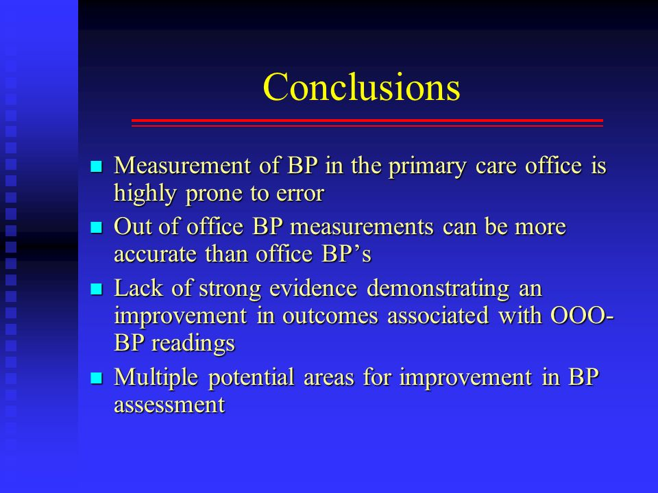 Conclusions Measurement of BP in the primary care office is highly prone to error.