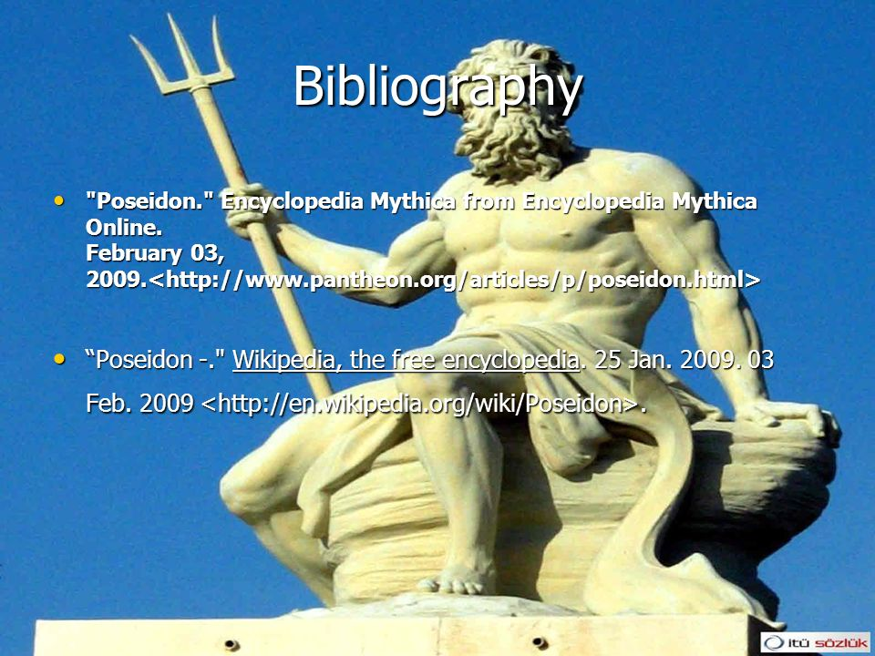 Bibliography Poseidon. Encyclopedia Mythica from Encyclopedia Mythica Online. February 03, 2009.<