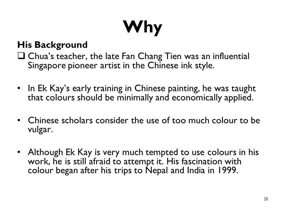 Why His Background. Chua's teacher, the late Fan Chang Tien was an influential Singapore pioneer artist in the Chinese ink style.