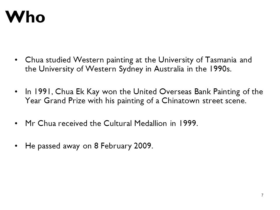 Who Chua studied Western painting at the University of Tasmania and the University of Western Sydney in Australia in the 1990s.