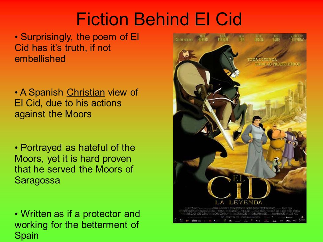 Fiction Behind El Cid Surprisingly, the poem of El Cid has it's truth, if not embellished.