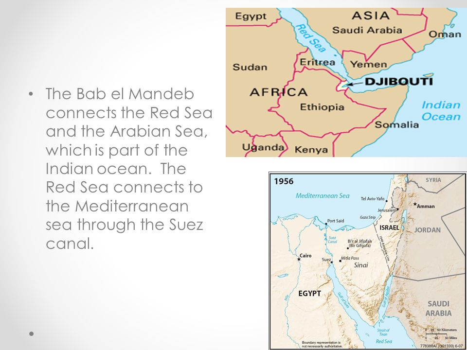 The Bab el Mandeb connects the Red Sea and the Arabian Sea, which is part of the Indian ocean.