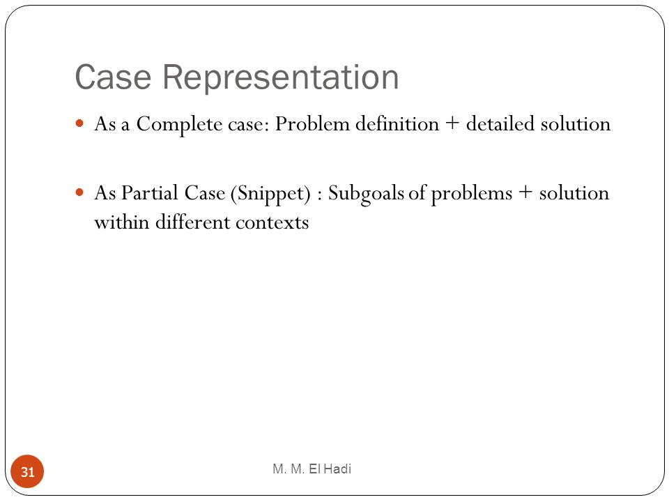 Case Representation As a Complete case: Problem definition + detailed solution.