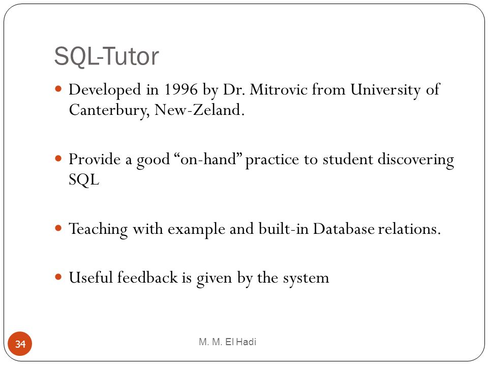 SQL-Tutor Developed in 1996 by Dr. Mitrovic from University of Canterbury, New-Zeland.