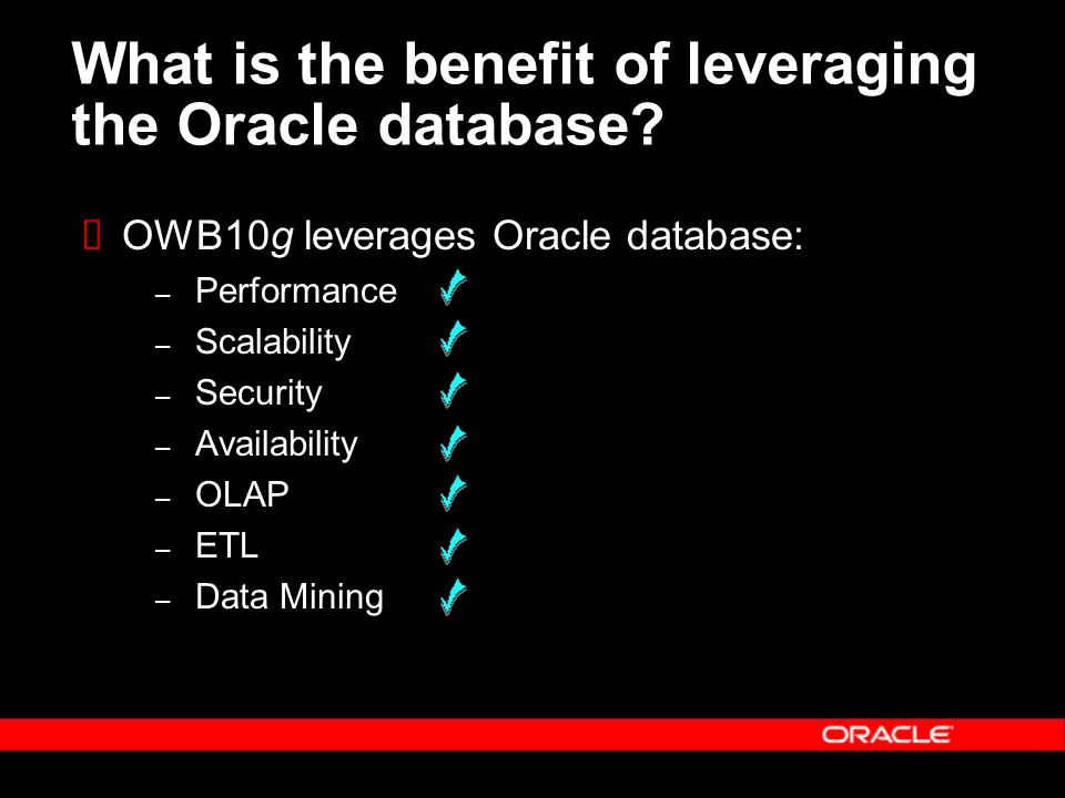 What is the benefit of leveraging the Oracle database