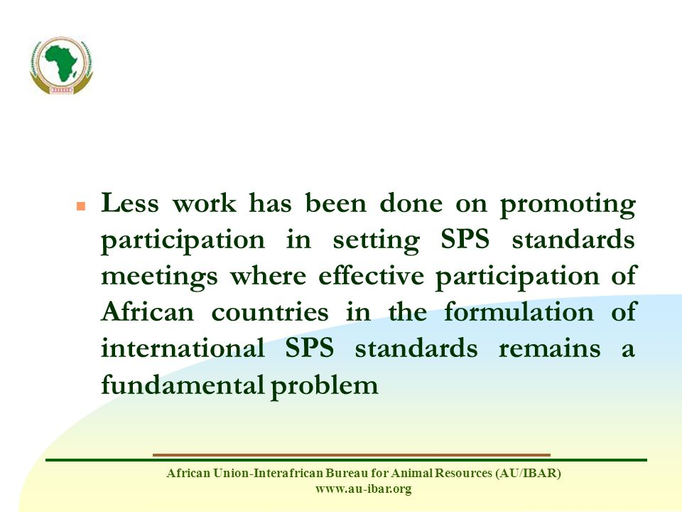 Less work has been done on promoting participation in setting SPS standards meetings where effective participation of African countries in the formulation of international SPS standards remains a fundamental problem