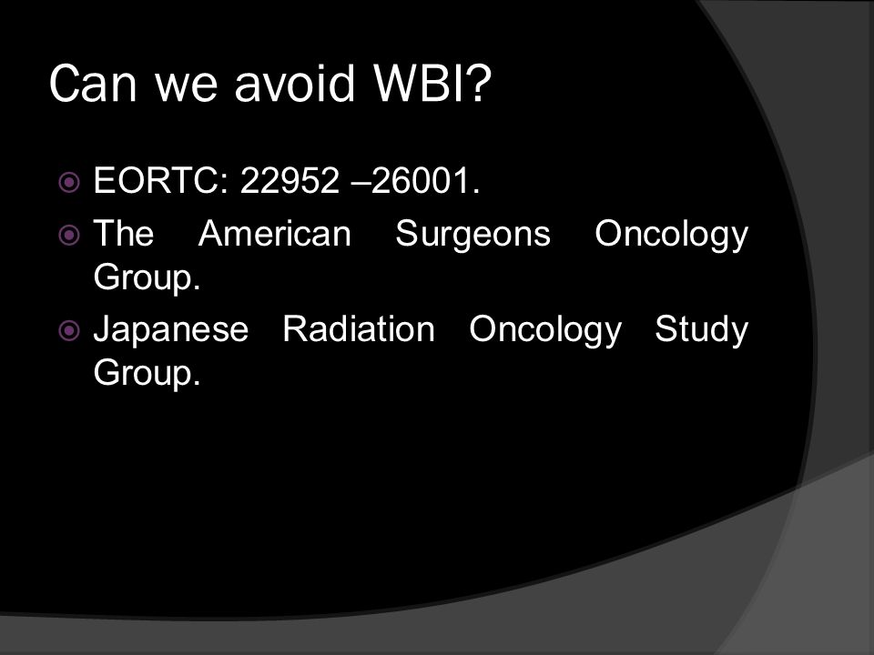 Can we avoid WBI EORTC: 22952 –26001.