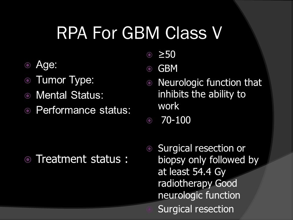 RPA For GBM Class V Treatment status : Age: Tumor Type: Mental Status:
