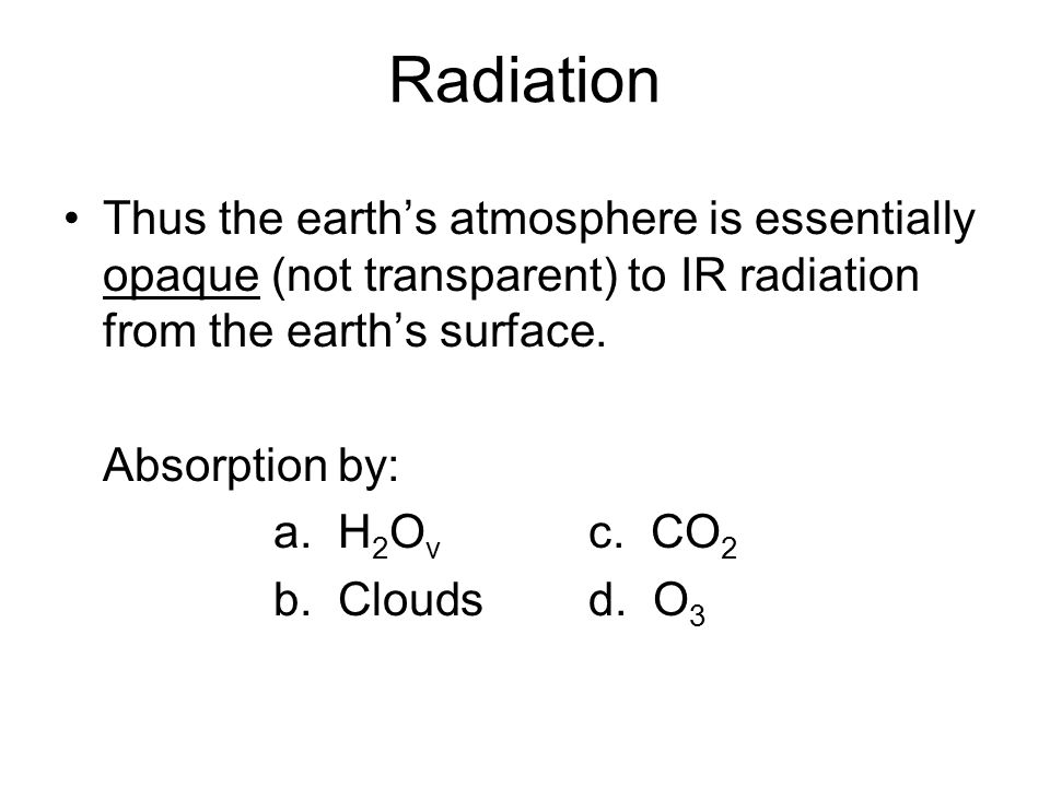 Radiation Thus the earth's atmosphere is essentially opaque (not transparent) to IR radiation from the earth's surface.
